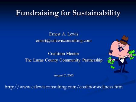 Fundraising for Sustainability Ernest A. Lewis Coalition Mentor The Lucas County Community Partnership August 2, 2005