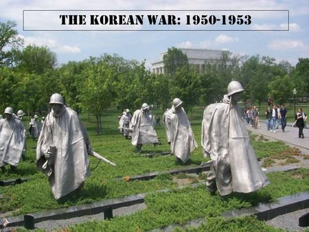 The Korean War: 1950-1953. Fast Facts UN/Allied Forces –Roughly 150,000 foreign servicemen –3,360 killed –11,886 wounded –1,801 MIA –1,376 POW –British.