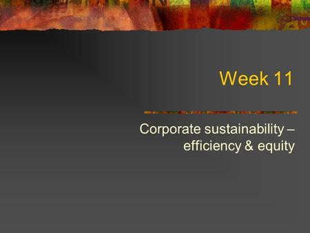 Week 11 Corporate sustainability – efficiency & equity.