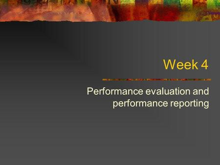 Week 4 Performance evaluation and performance reporting.