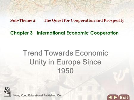 Chapter 3 International Economic Cooperation Trend Towards Economic Unity in Europe Since 1950 Sub-Theme 2 The Quest for Cooperation and Prosperity.
