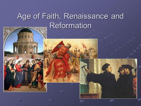 Age of Faith, Renaissance and Reformation. Middle Ages 500-1000 AD-churches looted, priests uneducated People lived in small towns for protection Worked.