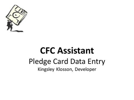 CFC Assistant Pledge Card Data Entry Kingsley Klosson, Developer.