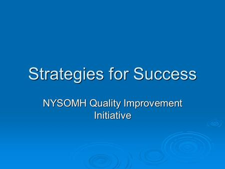 Strategies for Success NYSOMH Quality Improvement Initiative.