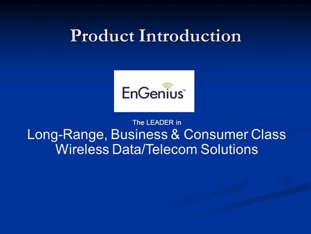 Product Introduction The LEADER in Long-Range, Business & Consumer Class Wireless Data/Telecom Solutions.