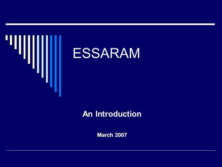 ESSARAM An Introduction March 2007. ESSARAM – An introduction A small enterprising organization with a strong focus on finding innovative and cost efficient.