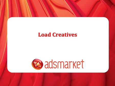 Load Creatives. » Creatives Type » E-mail/HTML creatives » Flash Creatives » Mass Creatives Upload » Important Notes.