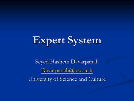 Expert System Seyed Hashem Davarpanah University of Science and Culture.
