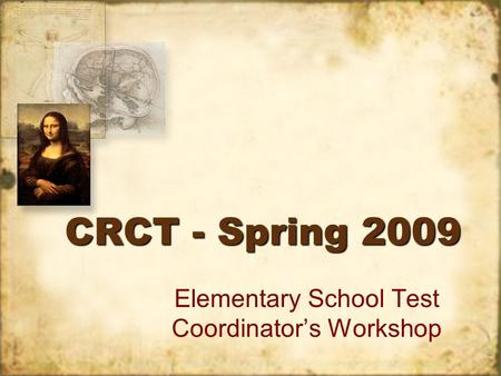 CRCT - Spring 2009 Elementary School Test Coordinators Workshop.