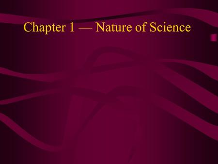 Chapter 1 Nature of Science I. What is Science? Having Knowledge.