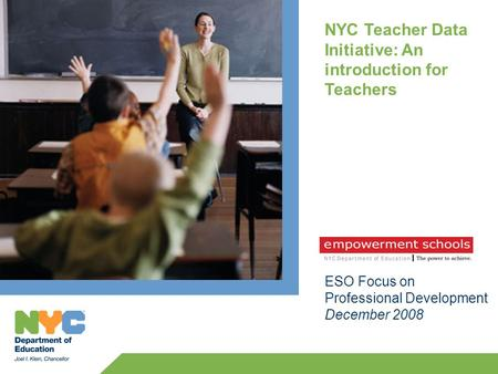 NYC Teacher Data Initiative: An introduction for Teachers ESO Focus on Professional Development December 2008.