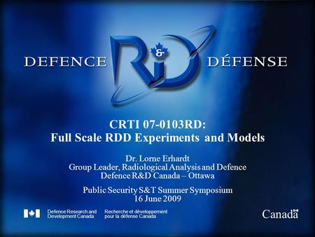 Defence Research and Development Canada Recherche et développement pour la défense Canada Canada CRTI 07-0103RD: Full Scale RDD Experiments and Models.