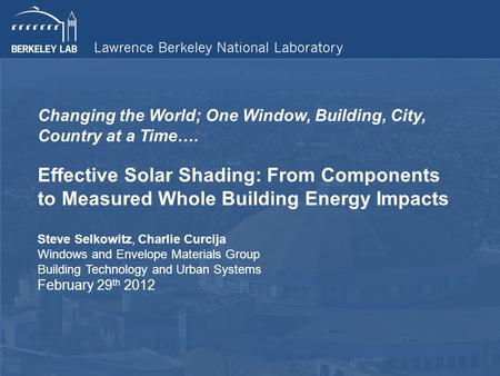 Changing the World; One Window, Building, City, Country at a Time…. Effective Solar Shading: From Components to Measured Whole Building Energy Impacts.