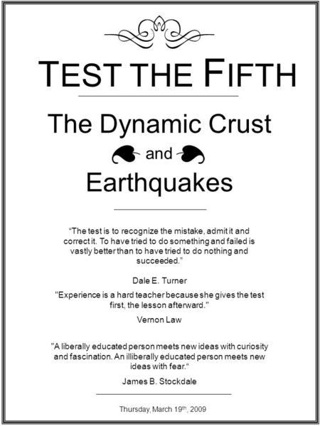 The Dynamic Crust and Earthquakes The test is to recognize the mistake, admit it and correct it. To have tried to do something and failed is vastly better.