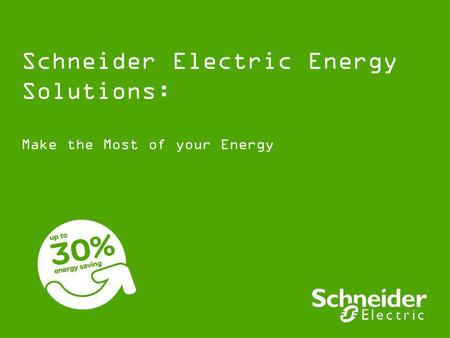 Schneider Electric Energy Solutions: Make the Most of your Energy.