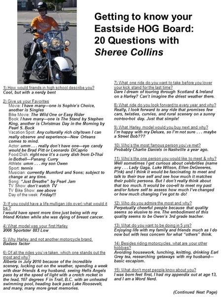 Getting to know your Eastside HOG Board: 20 Questions with Sheree Collins 7) What one ride do you want to take before you lower your kick stand for the.