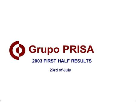 February 21st, 2003 2002 ANNUAL RESULTS 2003 FIRST HALF RESULTS 23rd of July.