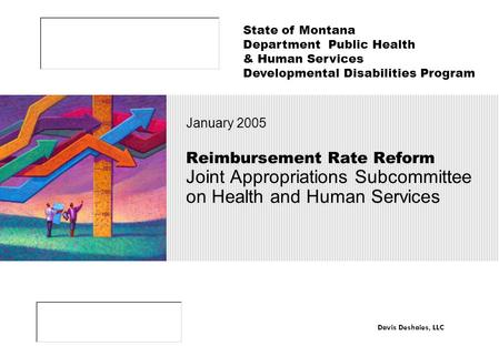 Reimbursement Rate Reform Joint Appropriations Subcommittee on Health and Human Services January 2005 State of Montana Department Public Health & Human.