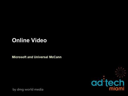 Online Video Microsoft and Universal McCann. Agenda 1.Leading region in online video consumption 2.Online Video Consumption 3.Online Video Generators.