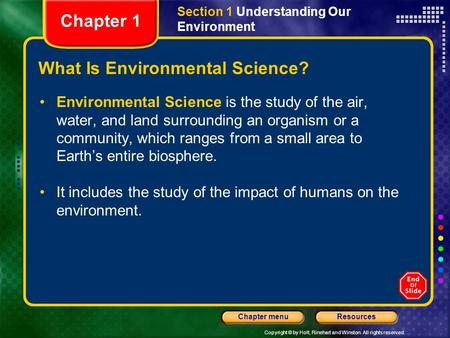 Copyright © by Holt, Rinehart and Winston. All rights reserved. ResourcesChapter menu What Is Environmental Science? Environmental Science is the study.