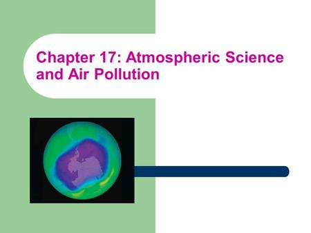 Chapter 17: Atmospheric Science and Air Pollution.