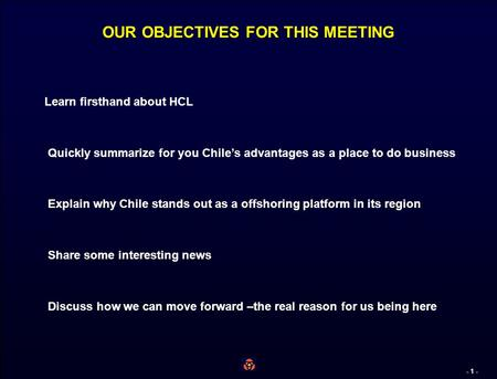 - 0 - Turning Chile Into The Nearshore Platform of Choice For Indian ITS Companies Presentation to January 15, 2007.