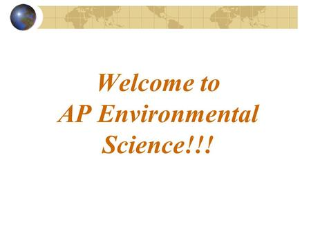 Welcome to AP Environmental Science!!!. So why are you here?