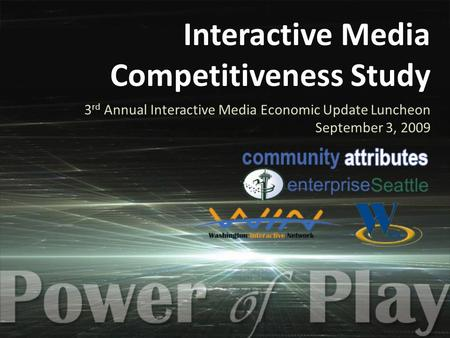 Interactive Media Competitiveness Study 3 rd Annual Interactive Media Economic Update Luncheon September 3, 2009.