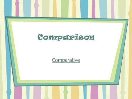 Comparison Comparative Index Usage …………………………………………………………3 Form/Examples …………………………………………..4 Irregular Comparisons ………………………………..6 Exercises …………………………………………………….7.