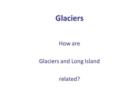 Glaciers and Long Island