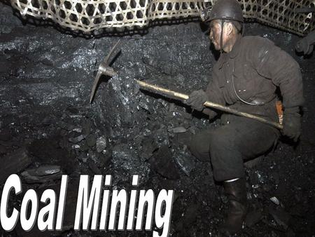 Coal Mining The goal of coal mining is to economically remove coal from the ground. Coal is valued for its energy content, and since the 1880s is widely.