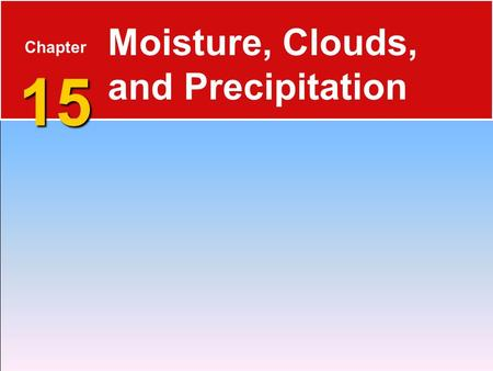 15 Chapter 15 Moisture, Clouds, and Precipitation.