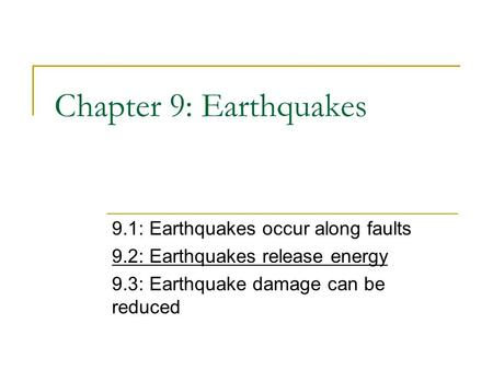 Chapter 9: Earthquakes 9.1: Earthquakes occur along faults 9.2: Earthquakes release energy 9.3: Earthquake damage can be reduced.