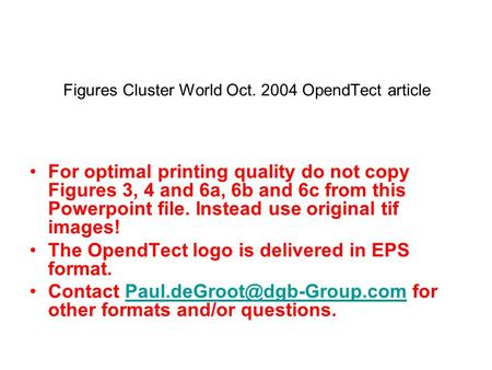 Figures Cluster World Oct. 2004 OpendTect article For optimal printing quality do not copy Figures 3, 4 and 6a, 6b and 6c from this Powerpoint file. Instead.