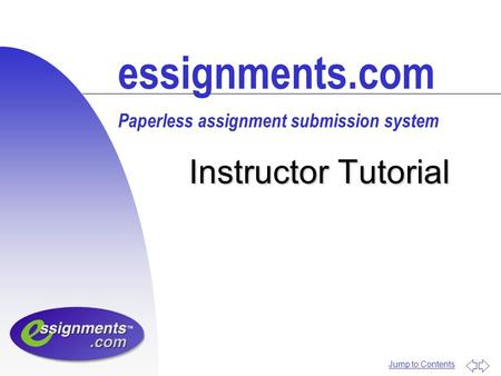 Jump to Contents Instructor Tutorial essignments.com Paperless assignment submission system.