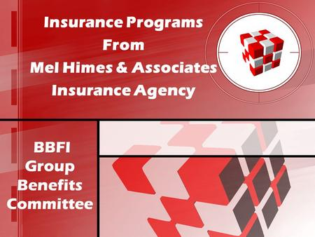 BBFI Group Benefits Committee Insurance Programs From Mel Himes & Associates Insurance Agency.