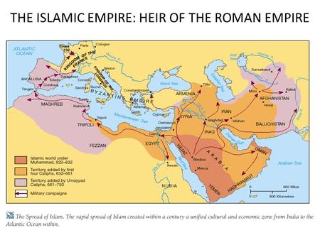 THE ISLAMIC EMPIRE: HEIR OF THE ROMAN EMPIRE