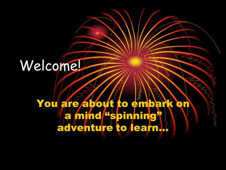 Welcome! You are about to embark on a mind spinning adventure to learn…