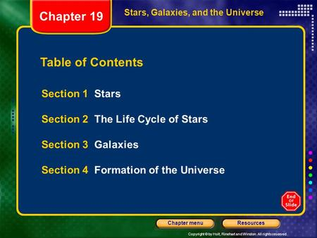 Copyright © by Holt, Rinehart and Winston. All rights reserved. ResourcesChapter menu Table of Contents Section 1 Stars Section 2 The Life Cycle of Stars.