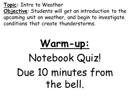Topic: Intro to Weather Objective: Students will get an introduction to the upcoming unit on weather, and begin to investigate conditions that create thunderstorms.