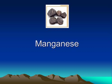 Manganese. What is Manganese? MANGANESE (Mn) is a hard but very brittle silver-gray metallic element Its atomic number is 25.
