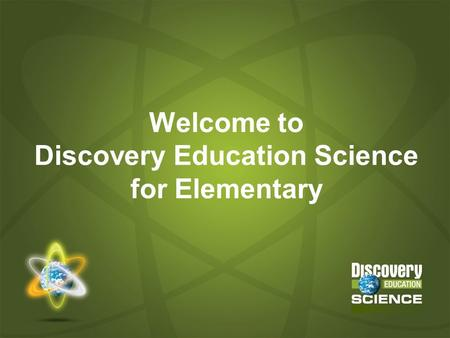 Welcome to Discovery Education Science for Elementary.