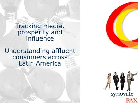 1 Tracking media, prosperity and influence Understanding affluent consumers across Latin America.