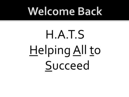 H.A.T.S Helping All to Succeed. As we get started we have a few new staff members to introduce: Emily DeHart, 1 st Grade Teacher Patti Morris, EBD Teacher.