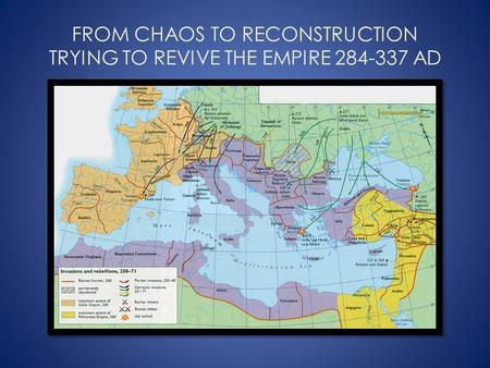 FROM CHAOS TO RECONSTRUCTION TRYING TO REVIVE THE EMPIRE 284-337 AD.
