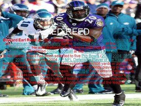 ED REED Edward Earl Reed Jr. (born September 11, 1978 in St. Rose, Louisiana) is an American football free safety for the Baltimore Ravens of the National.