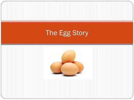 The Egg Story. What do we know? EGGSCHICKENS Vocabulary – PICK 15 AND DEFINE lay brood fowl class hatch embryo poultry breed pip egg tooth rooster variety.