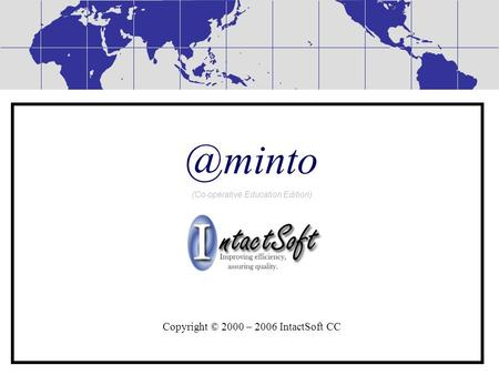 @minto (Co-operative Education Edition) Copyright © 2000 – 2006 IntactSoft CC.