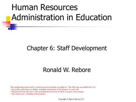 Copyright © Allyn & Bacon 2007 Human Resources Administration in Education Chapter 6: Staff Development Ronald W. Rebore This multimedia product and its.