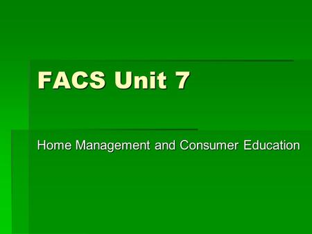 FACS Unit 7 Home Management and Consumer Education.